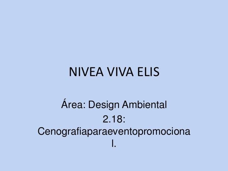 NIVEA VIVA ELIS    Área: Design Ambiental             2.18:Cenografiaparaeventopromociona               l.