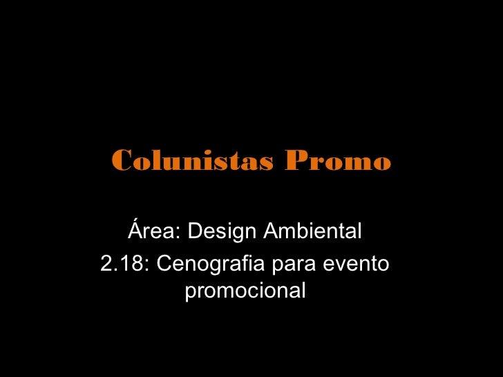 Colunistas Promo   Área: Design Ambiental2.18: Cenografia para evento         promocional