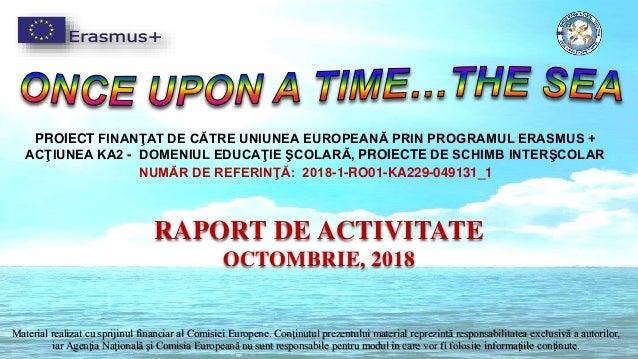PROIECT FINANŢAT DE CĂTRE UNIUNEA EUROPEANĂ PRIN PROGRAMUL ERASMUS + ACŢIUNEA KA2 - DOMENIUL EDUCAŢIE ŞCOLARĂ, PROIECTE DE...