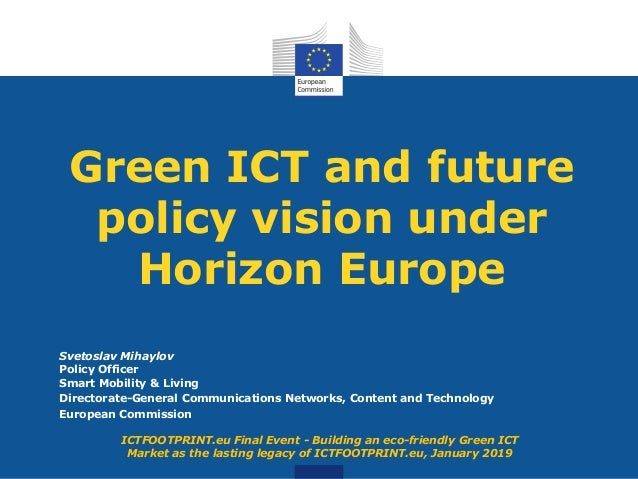 Green ICT and future policy vision under Horizon Europe Svetoslav Mihaylov Policy Officer Smart Mobility & Living Director...