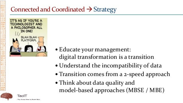 Connected and Coordinated  Strategy  Educate your management: digital transformation is a transition  Understand the in...