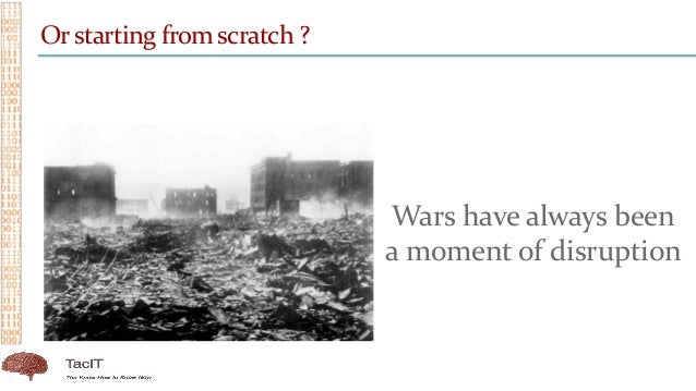 Orstarting from scratch ? Wars have always been a moment of disruption