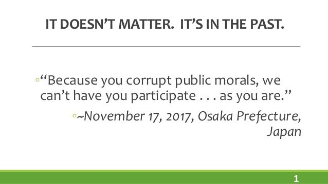 """IT DOESN'T MATTER. IT'S IN THE PAST. ◦""""Because you corrupt public morals, we can't have you participate . . . as you are.""""..."""