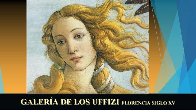 GALERÍA DE LOS UFFIZIGALERÍA DE LOS UFFIZI FLORENCIA SIGLO XVFLORENCIA SIGLO XV
