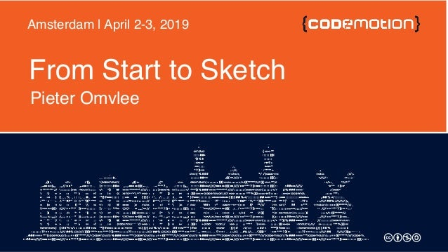 From Start to Sketch Pieter Omvlee Amsterdam | April 2-3, 2019