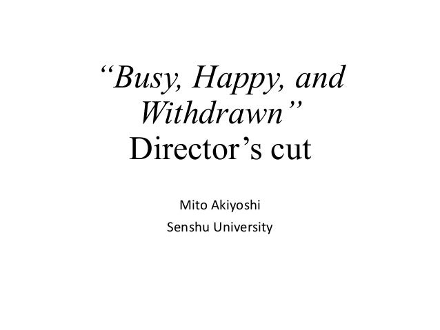 """Busy, Happy, and Withdrawn"" Director's cut Mito Akiyoshi Senshu University"