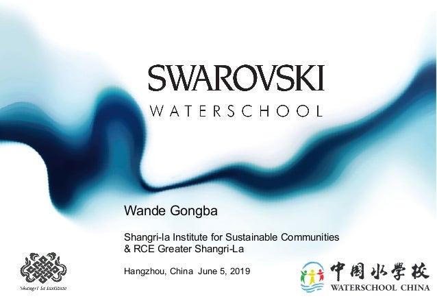 Wande Gongba Shangri-la Institute for Sustainable Communities & RCE Greater Shangri-La Hangzhou, China June 5, 2019
