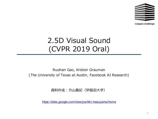 2.5D Visual Sound (CVPR 2019 Oral) Ruohan Gao, Kristen Grauman (The University of Texas at Austin, Facebook AI Research) 資...