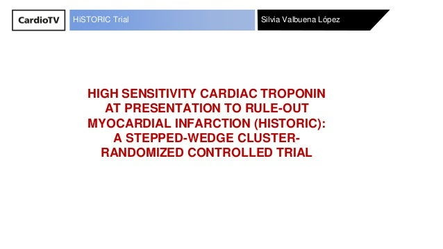 Silvia Valbuena LópezHiSTORIC Trial HIGH SENSITIVITY CARDIAC TROPONIN AT PRESENTATION TO RULE-OUT MYOCARDIAL INFARCTION (H...