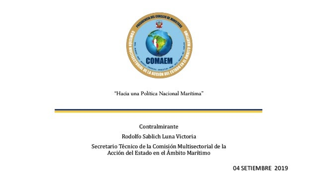 """""""Hacia una Política Nacional Marítima"""" Contralmirante Rodolfo Sablich Luna Victoria Secretario Técnico de la Comisión Mult..."""