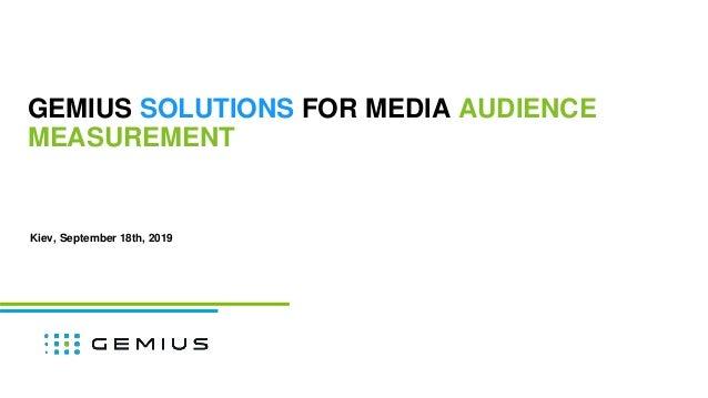 GEMIUS SOLUTIONS FOR MEDIA AUDIENCE MEASUREMENT Kiev, September 18th, 2019