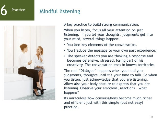 11 A key practice to build strong communication. When you listen, focus all your attention on just listening. If you let y...