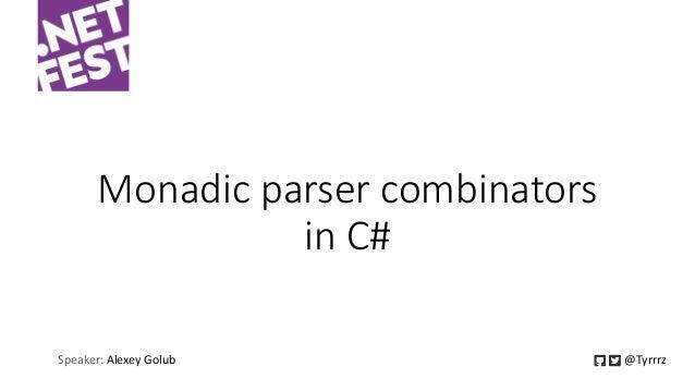 Monadic parser combinators in C# Speaker: Alexey Golub @Tyrrrz