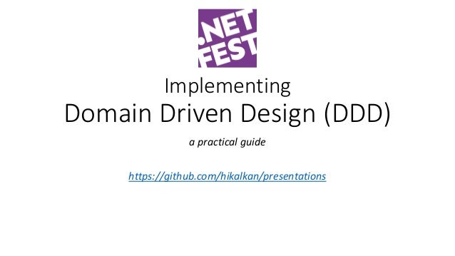 Implementing Domain Driven Design (DDD) a practical guide https://github.com/hikalkan/presentations