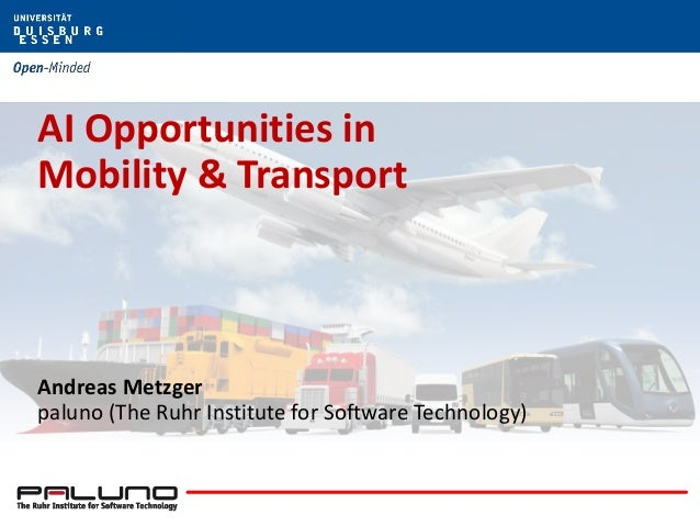 AI Opportunities in Mobility & Transport Andreas Metzger paluno (The Ruhr Institute for Software Technology)
