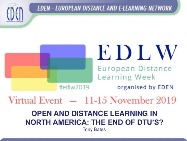 OPEN AND DISTANCE LEARNING IN NORTH AMERICA: THE END OF DTU'S? Tony Bates