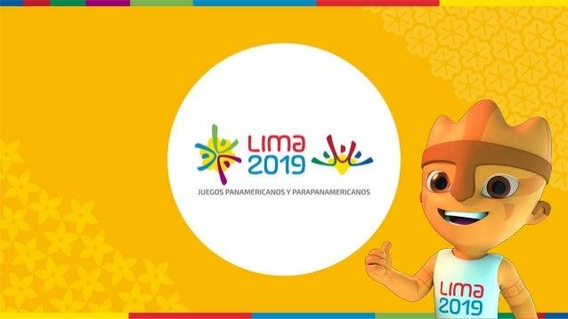 Antecedentes Acuerdo para organizar Juegos Lima 2019 Creación de COPAL y del Proyecto Especial Lima 2019 Aprobación del Pl...