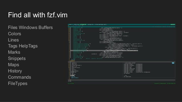 Find all with fzf.vim Files Windows Buffers Colors Lines Tags HelpTags Marks Snippets Maps History Commands FileTypes
