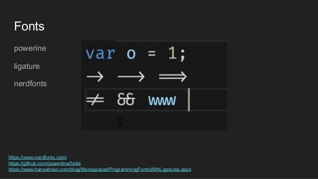Fonts powerine ligature nerdfonts https://www.nerdfonts.com/ https://github.com/powerline/fonts https://www.hanselman.com/...