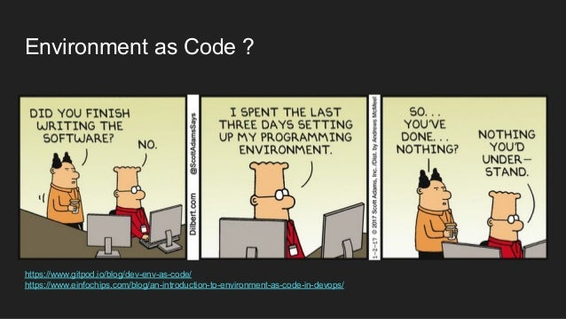 Environment as Code ? https://www.gitpod.io/blog/dev-env-as-code/ https://www.einfochips.com/blog/an-introduction-to-envir...