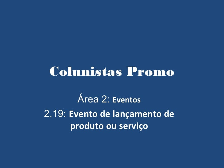 Colunistas Promo        Área 2: Eventos2.19: Evento de lançamento de      produto ou serviço
