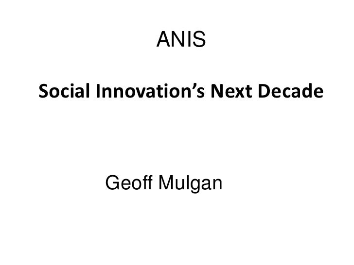 ANISSocial Innovation's Next Decade       Geoff Mulgan