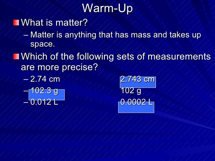 Warm-Up <ul><li>What is matter? </li></ul><ul><ul><li>Matter is anything that has mass and takes up space. </li></ul></ul>...