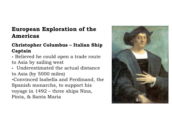 <ul><li>European Exploration of the Americas </li></ul><ul><li>Christopher Columbus – Italian Ship Captain </li></ul><ul><...