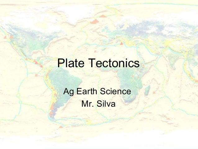 Plate Tectonics Ag Earth Science     Mr. Silva