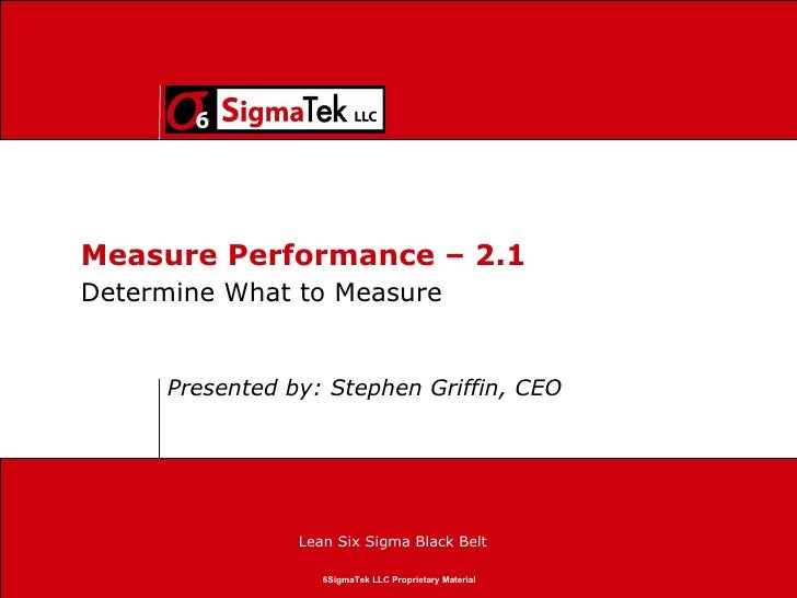 Measure Performance – 2.1 Presented by: Stephen Griffin, CEO Determine What to Measure