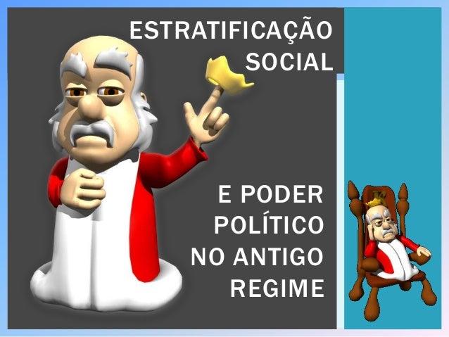 ESTRATIFICAÇÃO SOCIAL E PODER POLÍTICO NO ANTIGO REGIME