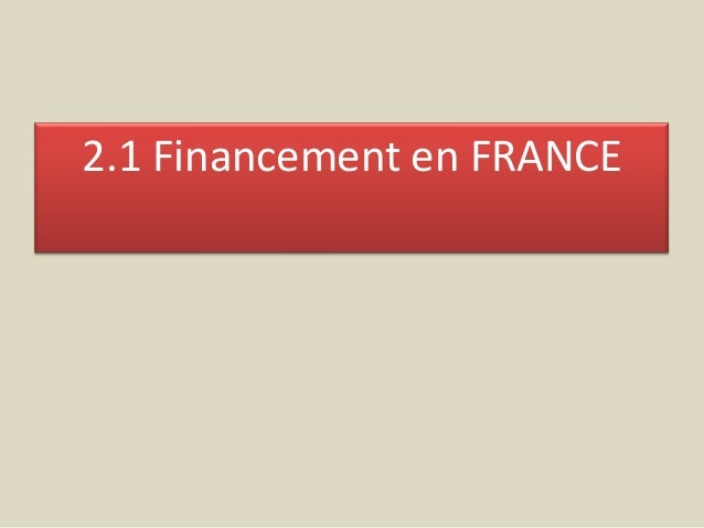 2.1 Financement en FRANCE