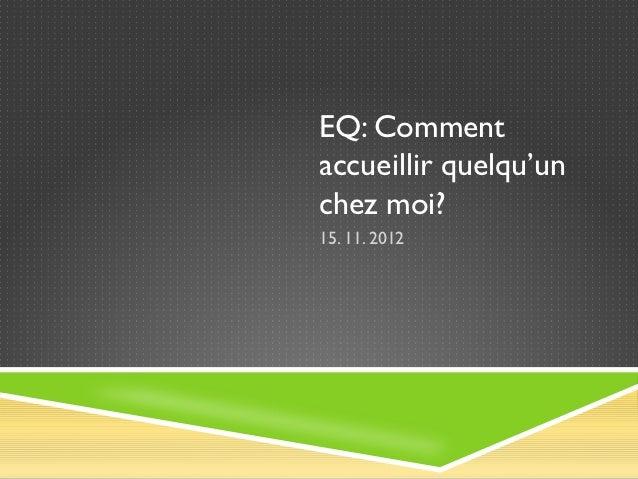EQ: Commentaccueillir quelqu'unchez moi?15. 11. 2012