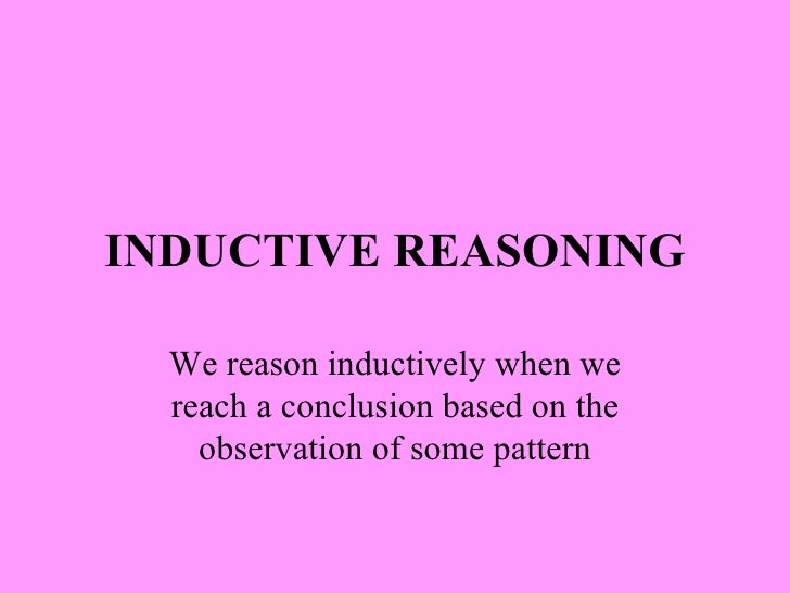 INDUCTIVE REASONING We reason inductively when we reach a conclusion based on the observation of some pattern