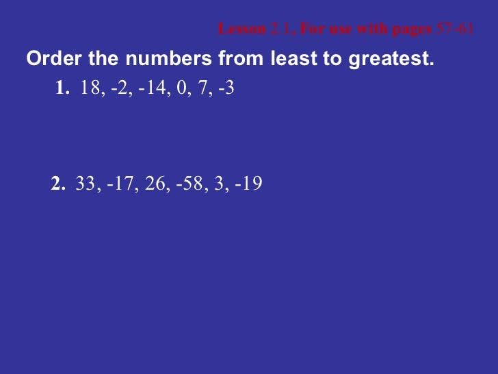 Lesson  2.1 , For use with pages  57-61 1. 18, -2, -14, 0, 7, -3 Order the numbers from least to greatest. 2. 33, -17, 26,...