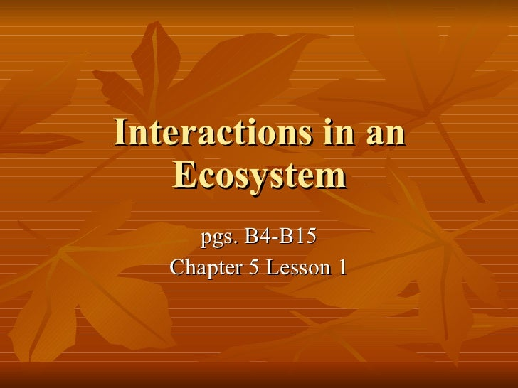 Interactions in an Ecosystem pgs. B4-B15 Chapter 5 Lesson 1