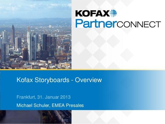 Kofax Storyboards - OverviewFrankfurt, 31. Januar 2013Michael Schuler, EMEA Presales