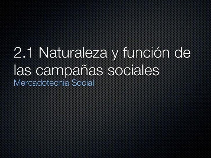 2.1 Naturaleza y función delas campañas socialesMercadotecnia Social