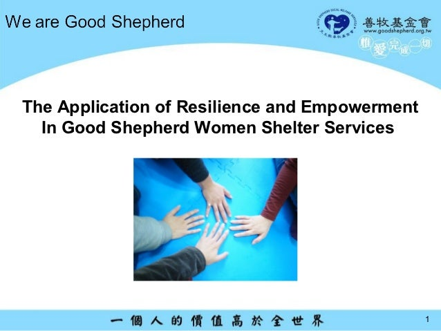 The Application of Resilience and Empowerment  In Good Shepherd Women Shelter Services                                    ...