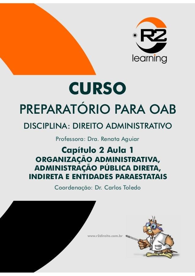 PREPARATÓRIO PARA OAB  DISCIPLINA: DIREITO ADMINISTRATIVO  Professora: Dra. Renata Aguiar  Capítulo 2 Aula 1   ORGANIZAÇÃO...