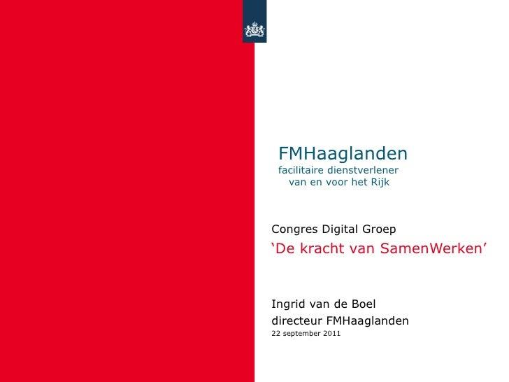 FMHaaglanden facilitaire dienstverlener    van en voor het Rijk Congres Digital Groep  ' De kracht van SamenWerken'  Ingri...