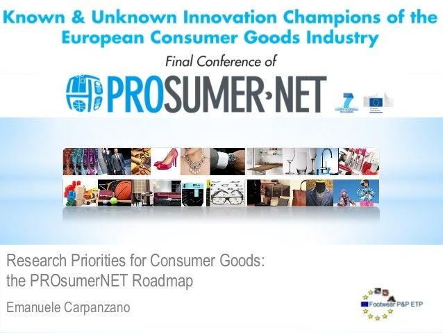Emanuele CarpanzanoResearch Priorities for Consumer Goods:the PROsumerNET Roadmap