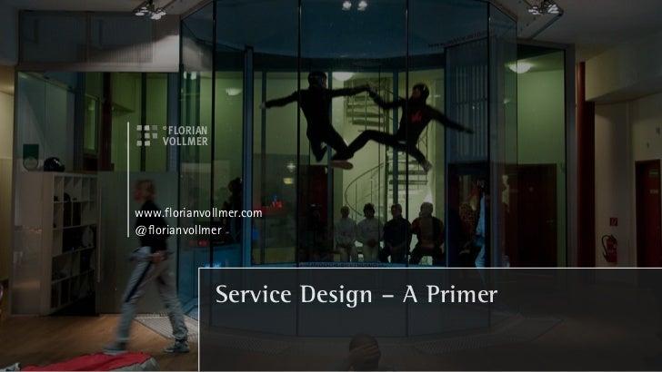 www.florianvollmer.com@florianvollmer             Service Design – A Primer