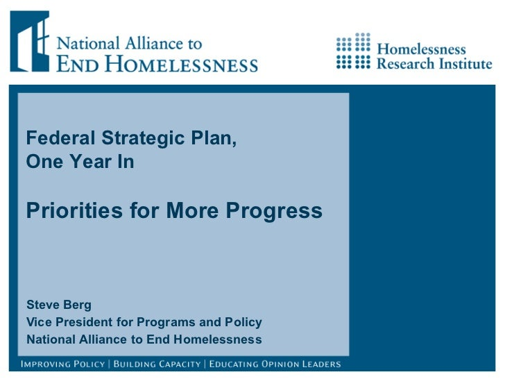 Steve Berg Vice President for Programs and Policy National Alliance to End Homelessness Federal Strategic Plan,  One Year ...