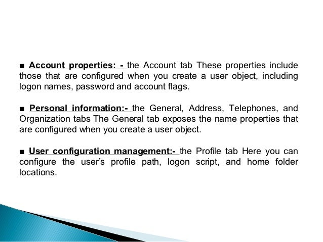 ■ Account properties: - the Account tab These properties includethose that are configured when you create a user object, i...
