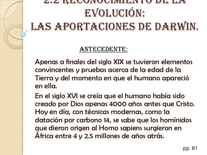 2.2 Reconocimiento de la evolución: Las aportaciones de Darwin.<br />Antecedente:<br />Apenas a finales del siglo XIX se t...