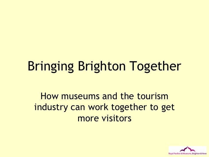 Bringing Brighton Together - how Brighton's cultural venues worked together to create a coherent visitor offer