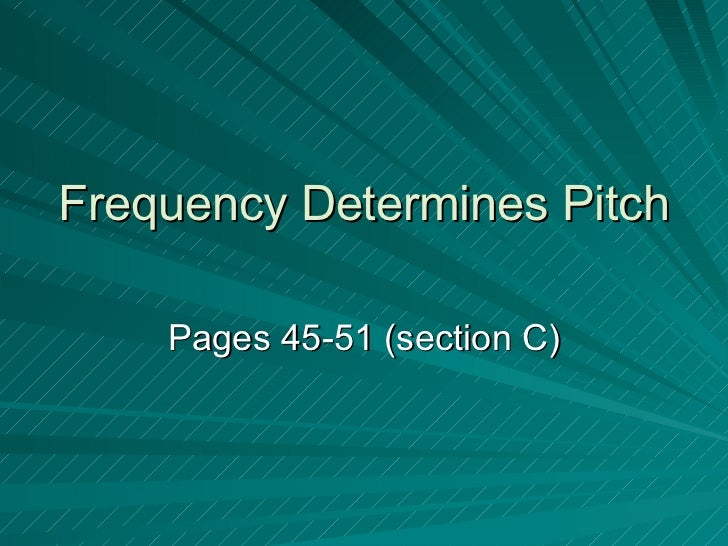 Frequency Determines Pitch Pages 45-51 (section C)