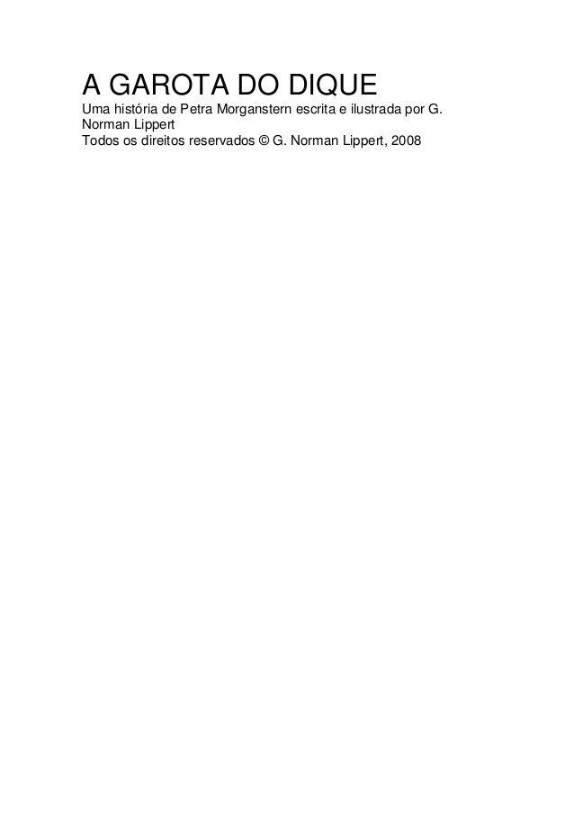 A GAROTA DO DIQUE Uma história de Petra Morganstern escrita e ilustrada por G. Norman Lippert Todos os direitos reservados...