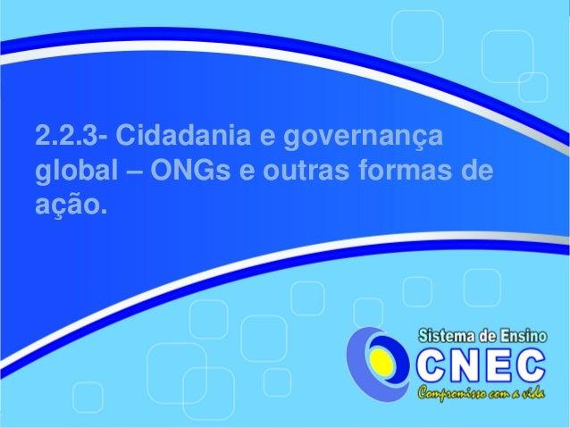 2.2.3Cidadaniaegovernançaglobal–ONGseoutrasformasdeação.